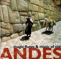 """Alpamayo """"Magic Flute and Music from the Andes"""""""